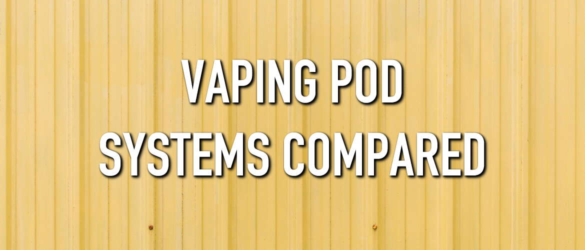 Vaping POD Systems Compared
