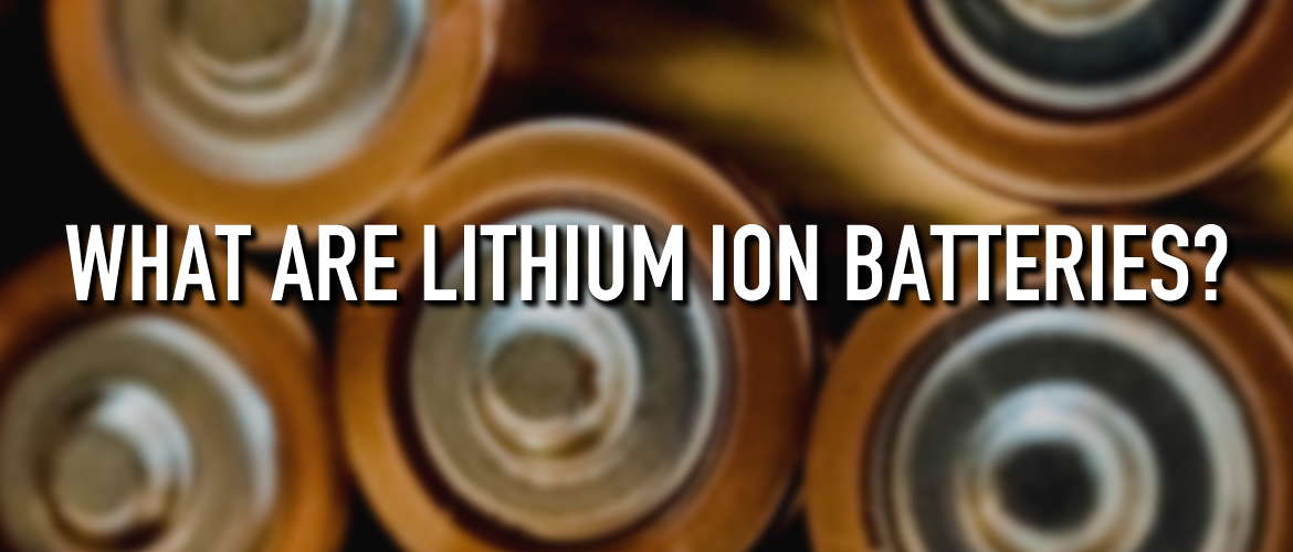 Image of blurred batteries, with the title: What are Lithium Ion Batteries?