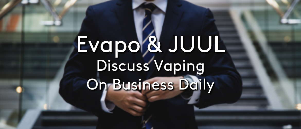 Evapo and JUUL Discuss Vaping on Business Daily