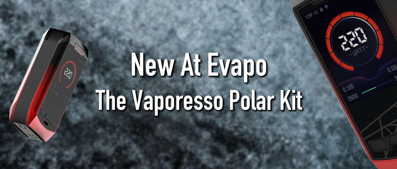New At Evapo: The Vaporesso Polar Kit