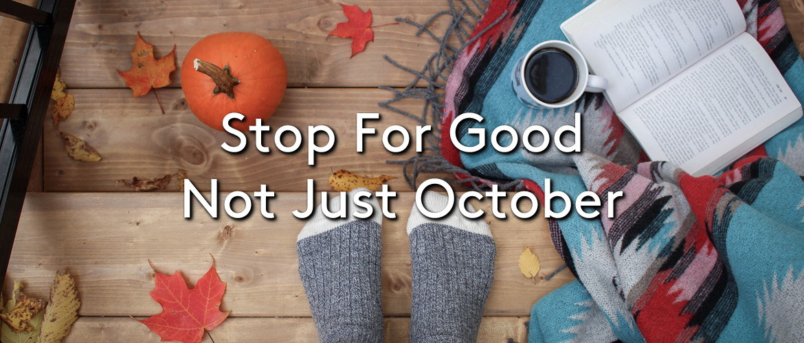 Stop For Good Not Just October