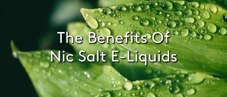 The Benefits Of Using Nic Salt E-Liquids