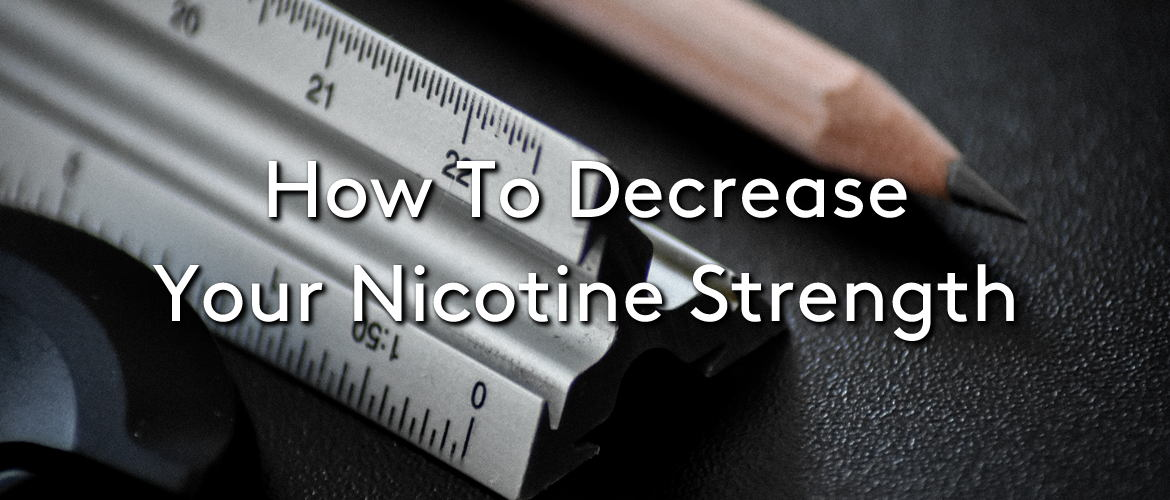 How to Decrease Your Nicotine Strength