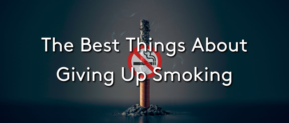 The Best Things About Giving Up Smoking