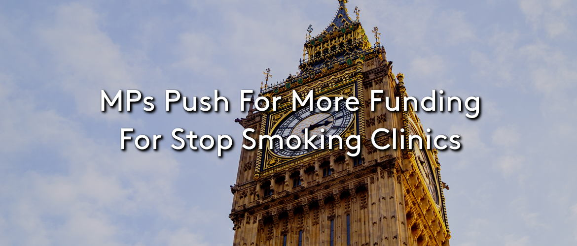 MPs Push for Funding for Stop Smoking Clinics