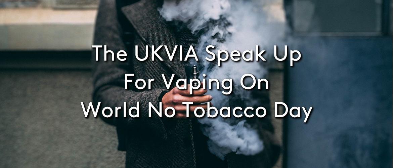UKVIA Speak Up For Vaping On World No Tobacco Day