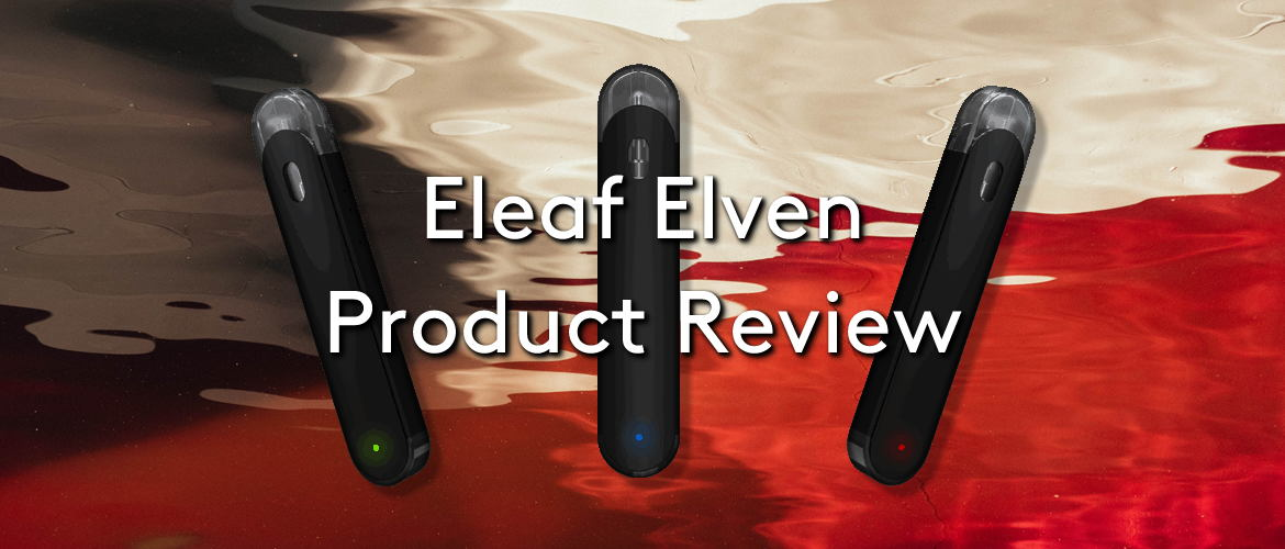 Eleaf Elven Product Review