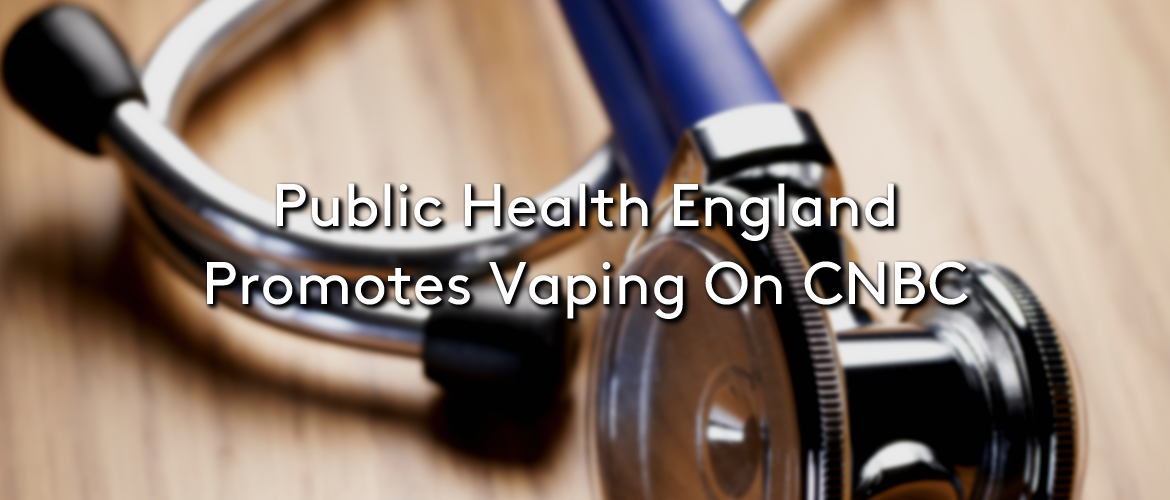 PHE Promotes Vaping On CNBC